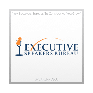 Executive Speakers Bureau Graphic for 30 Plus Speakers Bureaus To Consider As You Grow - SpeakerFlow